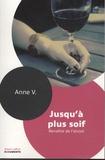 Anne V - Jusqu'à plus soif - Renaître de l'alcool.