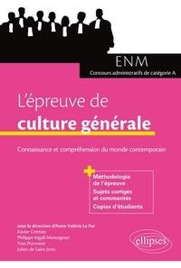 L'épreuve de culture générale aux concours- Connaissance et compréhension du monde contemporain - Anne-Valérie Le Fur |