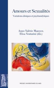 Anne-Valérie Mazoyer et Elisa Venturini - Amours et sexualités - Variations cliniques et psychanalytiques.
