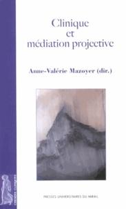 Anne-Valérie Mazoyer - Clinique et médiation projective.