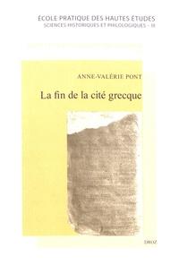 Anne-Valérie Pont - La fin de la cité grecque - Métamorphoses et disparition d'un modèle politique et institutionnel local en Asie Mineure, de Dèce à Constantin.