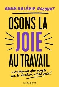 Anne-Valérie Rocourt - Osons la joie au travail - C'est tellement plus simple que le bonheur à tout prix.