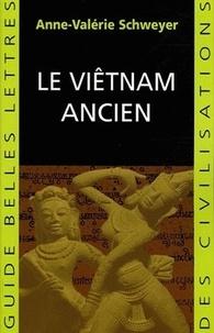 Anne-Valérie Schweyer - Le Viêtnam ancien.