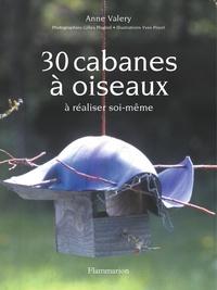 Anne Valéry - 30 cabanes à oiseaux à réaliser soi-même.