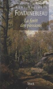 Anne Vallaeys - Fontainebleau - La forêt des passions.
