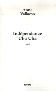 Anne Vallaeys - Indépendance Cha Cha.
