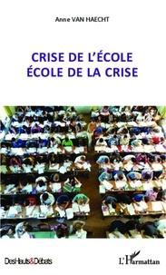 Anne Van Haecht - Crise de l'école, école de la crise.