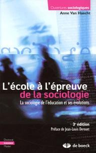 Anne Van Haecht - L'école à l'épreuve de la sociologie - La sociologie de l'éducation et ses évolutions.
