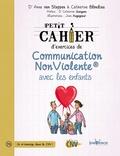 Anne Van Stappen et Catherine Blondiau - Petit cahier d'exercices de communication non violente avec les enfants.