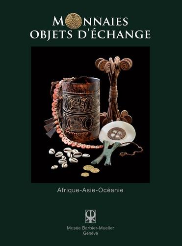 Anne Vanderstraete - Monnaies objets d'échange - Afrique - Asie - Océanie.