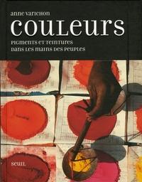Anne Varichon - Couleurs - Pigments et teintures dans les mains des peuples.