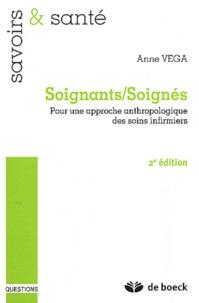 Anne Vega - Soignants/Soignés - Pour une approche anthropologique des soins infirmiers.