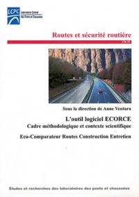 Anne Ventura - L'outil logiciel ECORCE - Cadre méthodologique et contexte scientifique Eco-Comparateur Routes Construction Entretien.