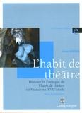 Anne Verdier - Histoire et Poétique de l'habit de théâtre en France au XVIIe siècle (1606-1680).