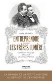 Anne Vermès - Entreprendre comme les frères Lumière - Comment innover et saper la concurrence.