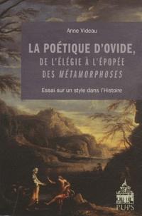 Anne Videau - La poétique d'Ovide, de l'élégie à l'épopée des métamorphoses - Essai sur un style dans l'Histoire.
