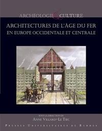 Anne Villard-Le Tiec - Architectures de l'âge du Fer en Europe occidentale et centrale - Actes du 40e colloque international de l'AFEAF, Rennes, du 4 au 7 mai 2016.
