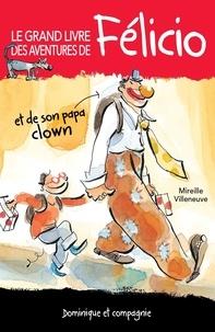 Anne Villeneuve et Mireille Villeneuve - Le grand livre des aventures de Félicio.