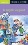 Anne Villeneuve et Lucie Bergeron - Le magasin à surprises.