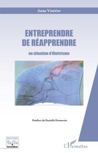 Anne Vinérier - Entreprendre de réapprendre en situation d'illettrisme.