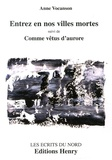 Anne Vocanson - Entrez en nos villes mortes suivi de Comme vêtus d'aurore.