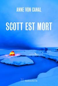 Anne von Canal - Scott est mort.