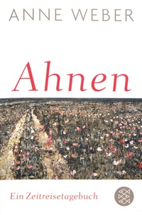 Anne Weber - Ahnen - Ein Zeitreisetagebuch.
