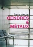 Anne Weber - Cendres & Métaux.