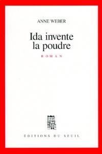 Anne Weber - Ida invente la poudre.