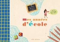 Anne Weiss - Mes années d'école - Un album-souvenir de la petite section de maternelle au C.M.2.