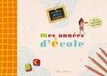Anne Weiss - Mes années d'école - Un album-souvenir de la petite section de maternelle au CM2.