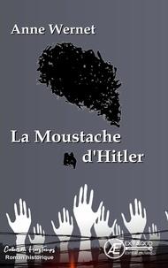 Anne Wernet - La moustache d'Hitler.