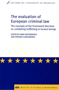 Anne Weyembergh - The evaluation of European criminal law - The example of the Framework Decision on combating trafficking in human beings.
