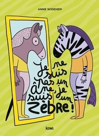 Anne Widehem - Je ne suis pas un âne, je suis un zèbre !.