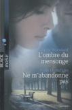 Anne Woodard et Anna DeStefano - L'ombre du mensonge ; Ne m'abandonne pas.