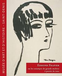 Anne Yanover et Vincent Villette - Edmond Frapier ou les estampes de grands maîtres à portée de tous - Un chef-d'oeuvre dans ton salon !.