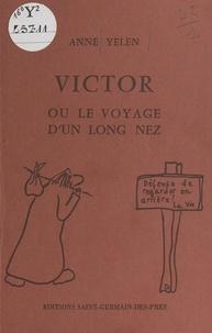 Anne Yélen - Victor ou Le voyage d'un long nez - Roman.