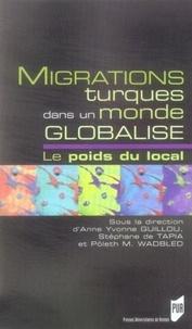 Anne Yvonne Guillou et Stéphane de Tapia - Migrations turques dans un monde globalisé - Le poids du local.