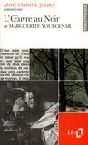 Anne-Yvonne Julien - L'oeuvre au noir de Marguerite Yourcenar.