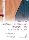 Anne-Yvonne Julien - Littératures québécoise et acadienne contemporaines - Au prisme de la ville.
