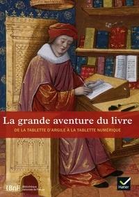 Anne Zali - La grande aventure du livre - De la tablette d'argile à la tablette numérique.