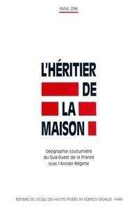 Anne Zink - L'héritier de la maison. - Géographie coutumièredu Sud-Ouest de la France sous l'Ancien Régime.
