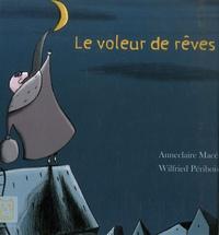 Anneclaire Macé et Wilfried Péribois - Le voleur de rêves.