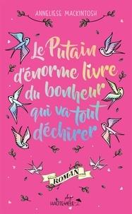 Anneliese Mackintosh - Le Putain d'énorme livre du bonheur qui va tout déchirer.