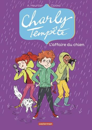 Annelise Heurtier et  Clotka - Charly Tempête Tome 3 : L'affaire du chien.