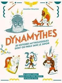 Annelise Heurtier et Benoît Perroud - Dynamythes - 20 histoires mythologiques dont on parle sans le savoir.