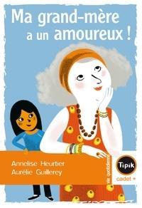 Annelise Heurtier - Ma Grand-mère a un amoureux.