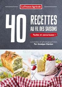 40 recettes au fil des saisons - Annelyse Chardon | Showmesound.org