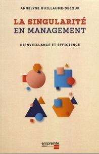 Annelyse Guillaume-Dejour - La singularité en management - Bienveillance et efficience.