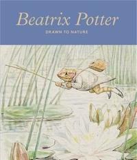 Annemarie Bilclough - Beatrix Potter Drawn to Nature /anglais.